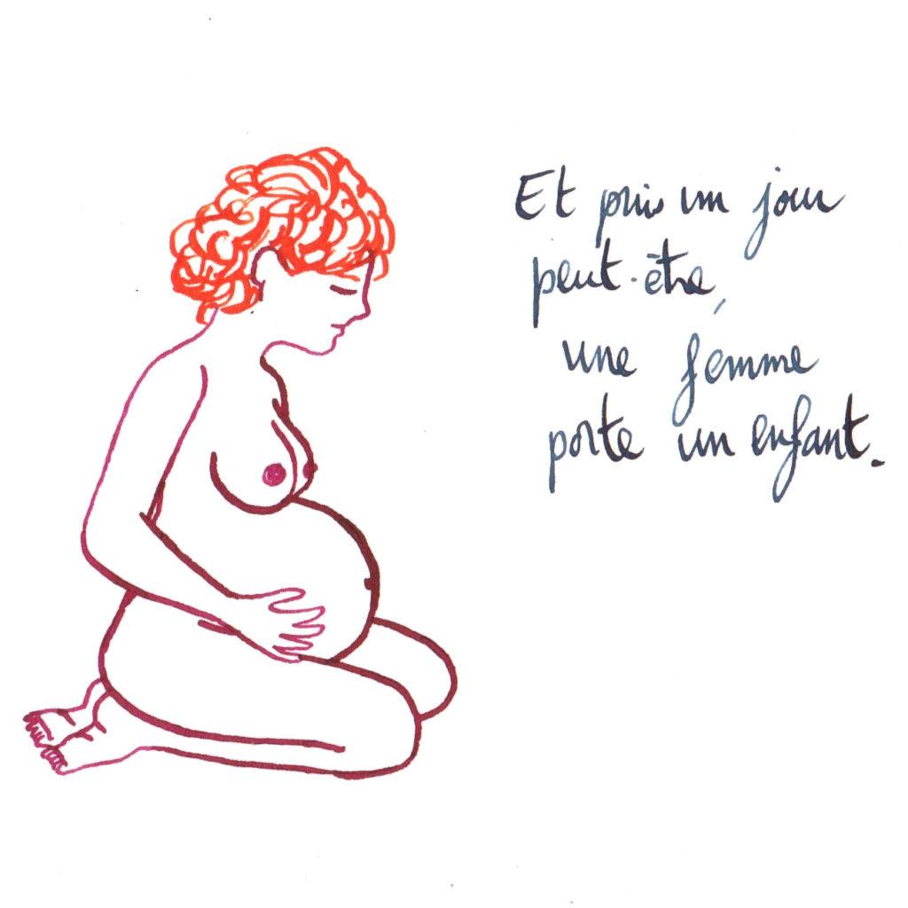 Et puis un jour peut-être, une femme porte un enfant.